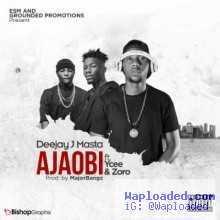 Deejay J Masta - Ajaobi ft. Ycee & Zoro (Prod. by Major Bangz)